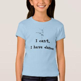 T-shirt Je ne peux pas… J'ai la danse