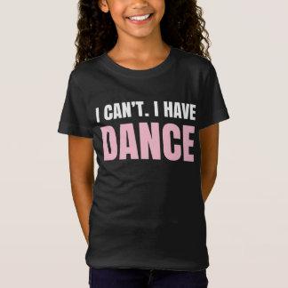 T-Shirt Je ne peux pas.  J'ai la danse