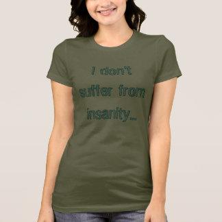 T-shirt Je ne souffre pas de la folie…