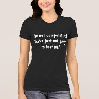 T-shirt Je ne suis pas concurrentiel ! Vous n'allez juste