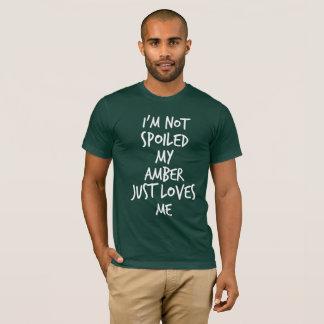 T-shirt Je ne suis pas corrompu mon ambre m'aime juste