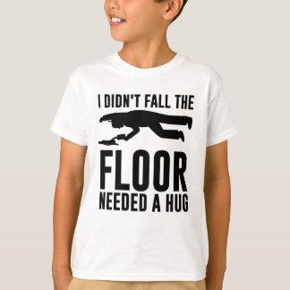 T-shirt Je ne suis pas tombé le plancher ai eu besoin