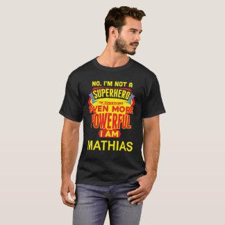 T-shirt Je ne suis pas un super héros. Je suis MATHIAS.