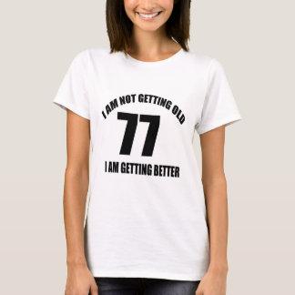 T-shirt Je n'obtiens pas vieux 77 que je vais mieux