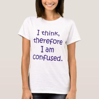 T-shirt Je pense, donc je suis confus
