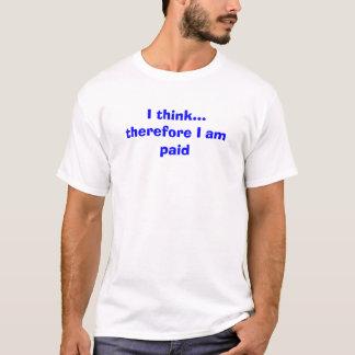 T-shirt Je pense que… donc je suis payé