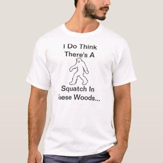 T-shirt Je pense qu'il y a un Squatch en ces bois