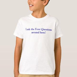 T-shirt Je pose les quatre questions autour d'ici !