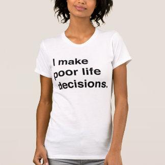 T-shirt Je prends des décisions pauvres de la vie