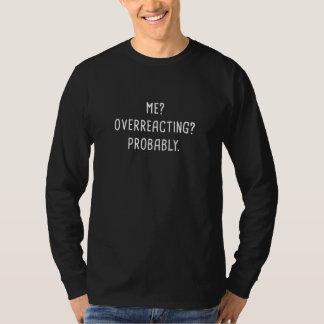T-shirt Je réagissant en exagération probablement