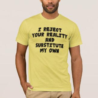 T-shirt Je rejette votre réalité et substitue mes propres