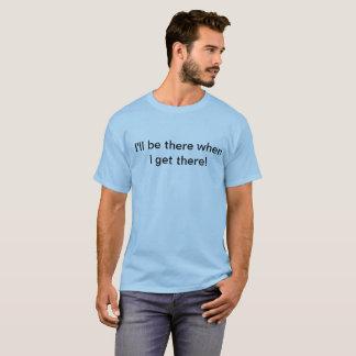 T-shirt Je serai là quand j'y arrive…