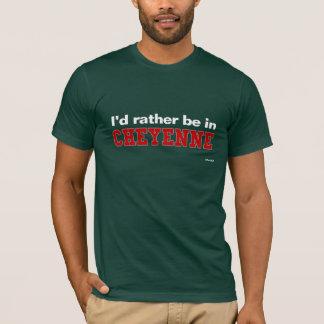 T-shirt Je serais plutôt à Cheyenne