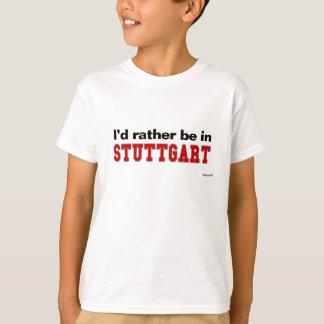 T-shirt Je serais plutôt à Stuttgart