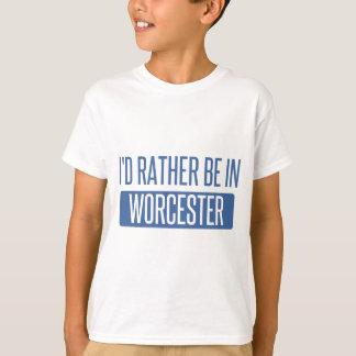 T-shirt Je serais plutôt à Worcester