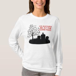 T-shirt Je serais plutôt au cimetière