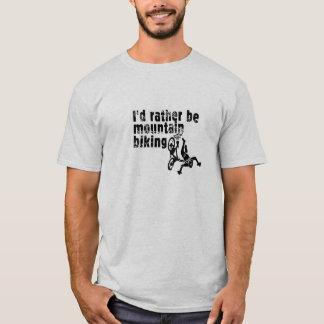 T-shirt Je serais plutôt faire du vélo de montagne
