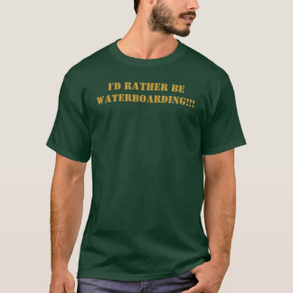 T-shirt Je serais plutôt WATERBOARDING ! ! !