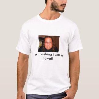 T-shirt je… souhaitant j'étais en Hawaï