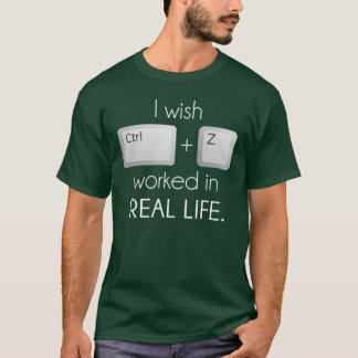 T-shirt Je souhaite CTRL Z travaillé dans la vie réelle