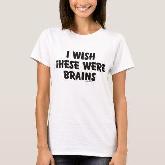 T-shirt Je souhaite que c'aient été des cerveaux