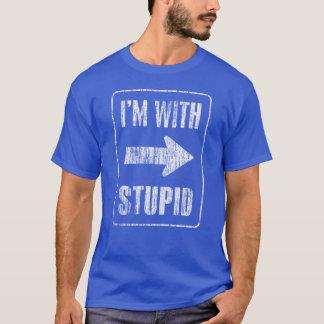 T-shirt Je suis avec stupide [droit]