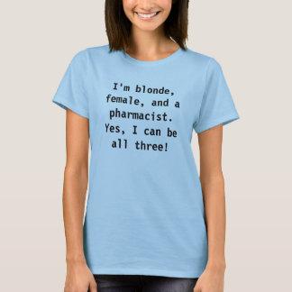T-shirt Je suis blond, femelle, et un pharmacien