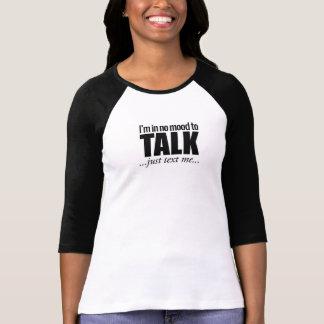 T-shirt Je suis dans aucune humeur à parler, juste texte