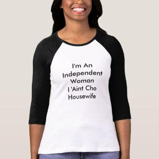 """T-shirt """"Je suis indépendante femme au foyer de la femme I"""