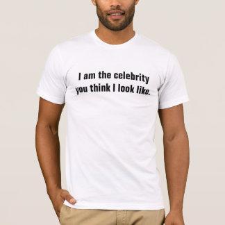 T-shirt Je suis la célébrité que vous pensez que je
