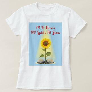 T-shirt Je suis la fleur qui dédouble la pierre