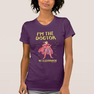 T-shirt Je suis le docteur. Pas un compagnon