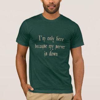 T-shirt Je suis seulement ici puisque mon serveur est en