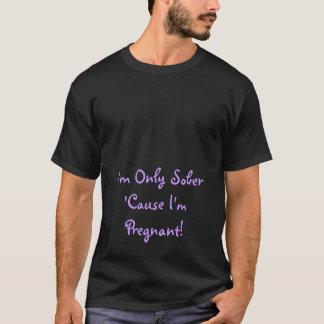 T-shirt Je suis seulement sobre parce que je suis enceinte