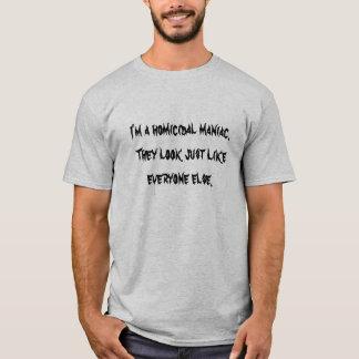 T-shirt Je suis un fou meurtrier. Ils semblent juste comme