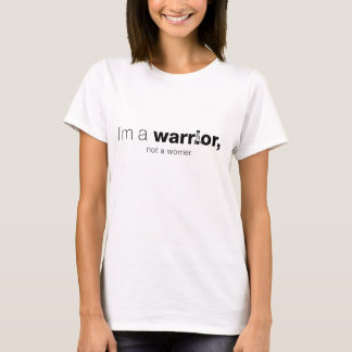 T-shirt Je suis un GUERRIER, pas un worrier.