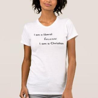 T-shirt Je suis un libéral, parce que, je suis un chrétien