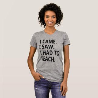 T-shirt Je suis venu, j'ai vu, j'ai dû enseigner