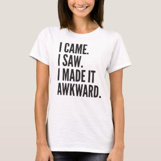 T-shirt Je suis venu. J'ai vu. Je l'ai rendu maladroit