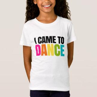 T-Shirt Je suis venu pour danser