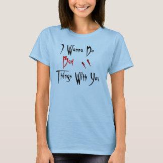 T-shirt Je veux faire de mauvaises choses avec vous