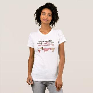 T-shirt Je veux juste boire du café et choyer ma saucisse