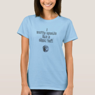 """T-shirt """"Je veux miroiter comme une BOULE de DISCO ! """""""