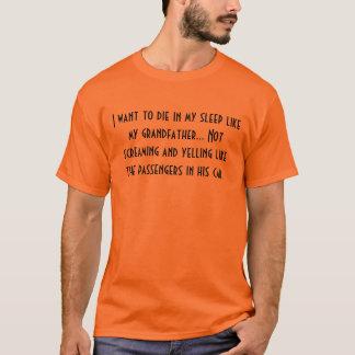 T-shirt Je veux mourir dans mon sommeil comme mon première