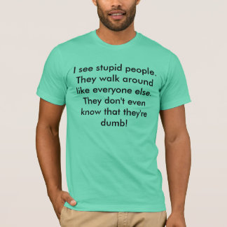 T-shirt Je vois les personnes stupides