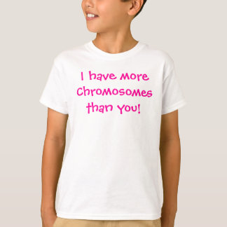 T-shirt Je vous ai moreChromosomesthan !