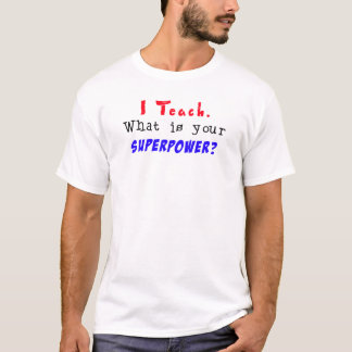 T-shirt J'enseigne. Quelle est la votre SUPERPUISSANCE ?