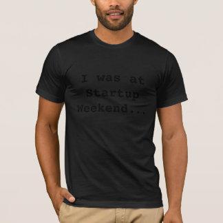 T-shirt J'étais au week-end de démarrage…