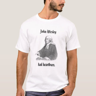 T-shirt John Wesley a eu Heartburn
