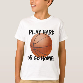 T-shirt Jouez dur ou rentrez à la maison basket-ball